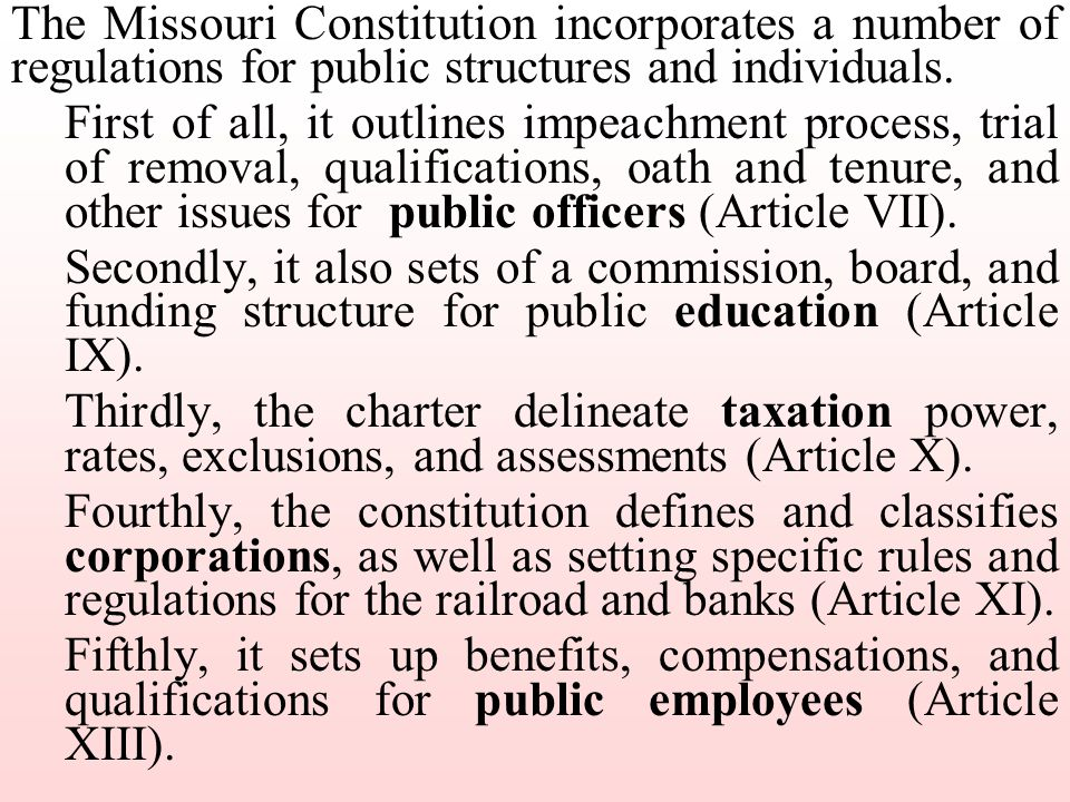 The Missouri Constitution incorporates a number of regulations for public structures and individuals.