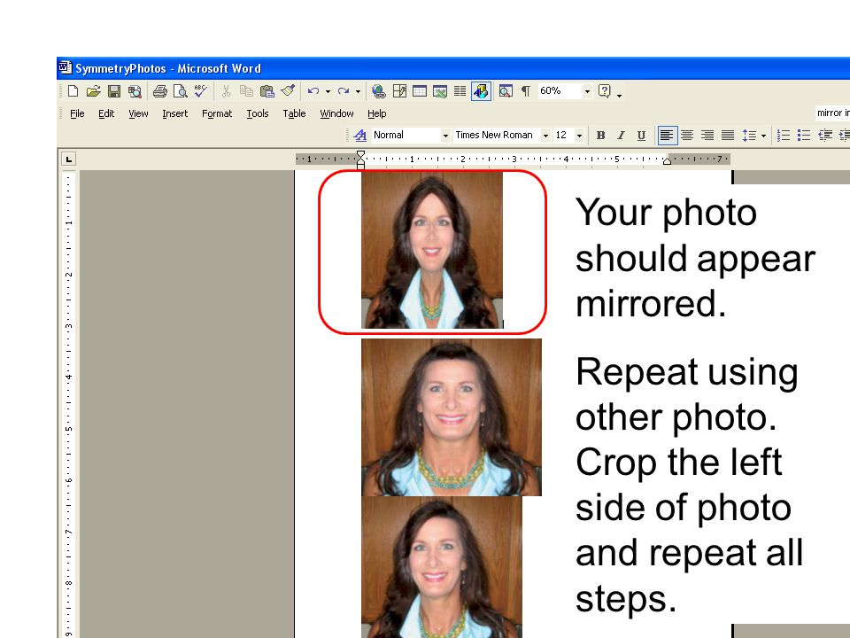 Your photo should appear mirrored. Repeat using other photo. Crop the left side of photo and repeat all steps.