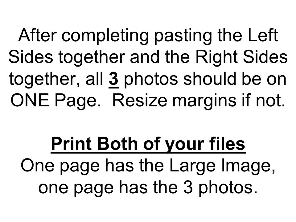 After completing pasting the Left Sides together and the Right Sides together, all 3 photos should be on ONE Page. Resize margins if not. Print Both o