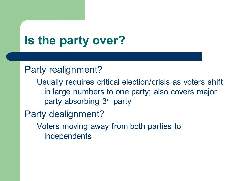 Is the party over. Party realignment.