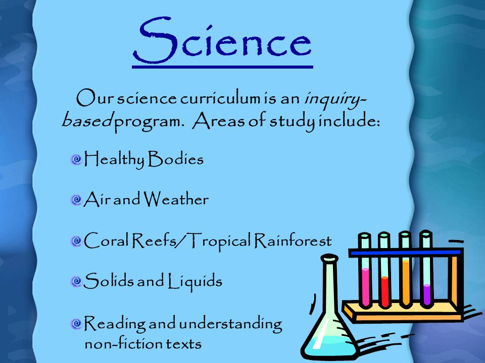 Science Our science curriculum is an inquiry- based program.