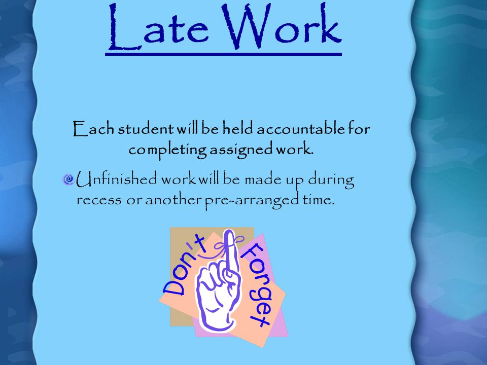 Late Work Each student will be held accountable for completing assigned work.