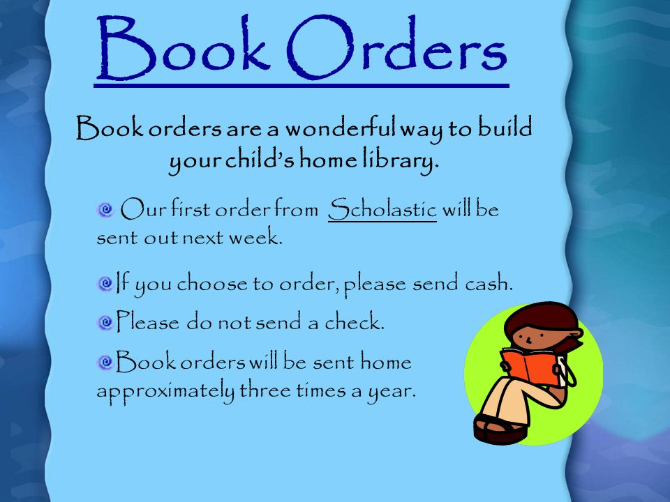 Book Orders Book orders are a wonderful way to build your child's home library.