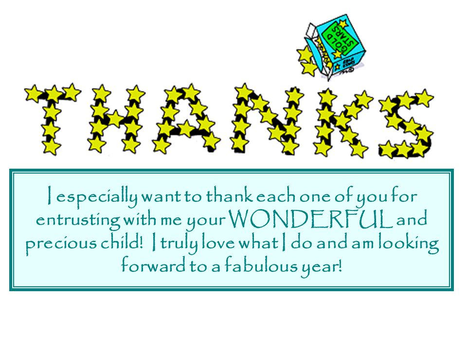 I especially want to thank each one of you for entrusting with me your WONDERFUL and precious child.