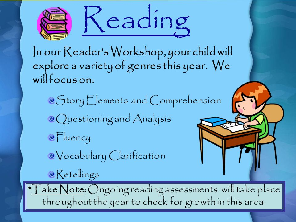 Reading In our Reader's Workshop, your child will explore a variety of genres this year.