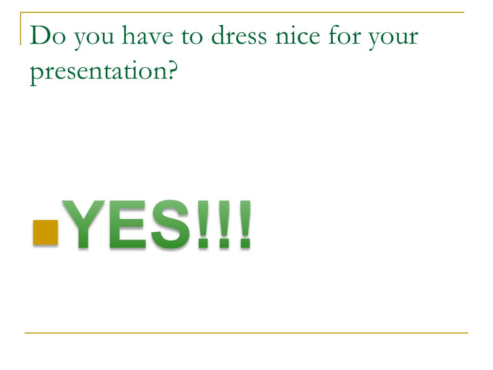 Do you have to dress nice for your presentation?