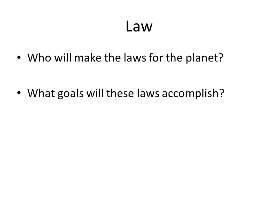 Law Who will make the laws for the planet What goals will these laws accomplish