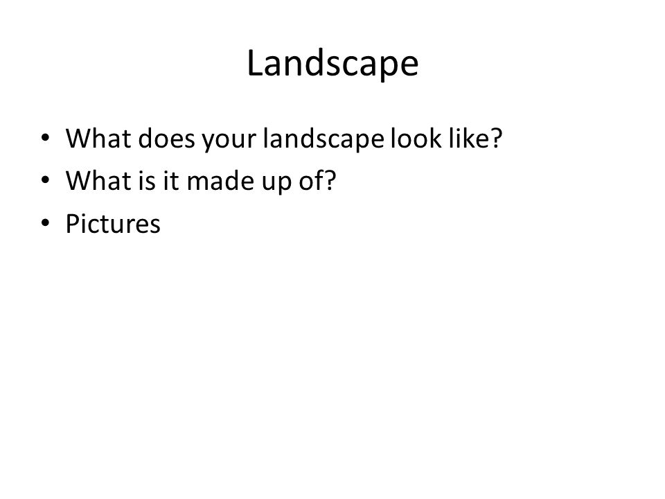Landscape What does your landscape look like What is it made up of Pictures