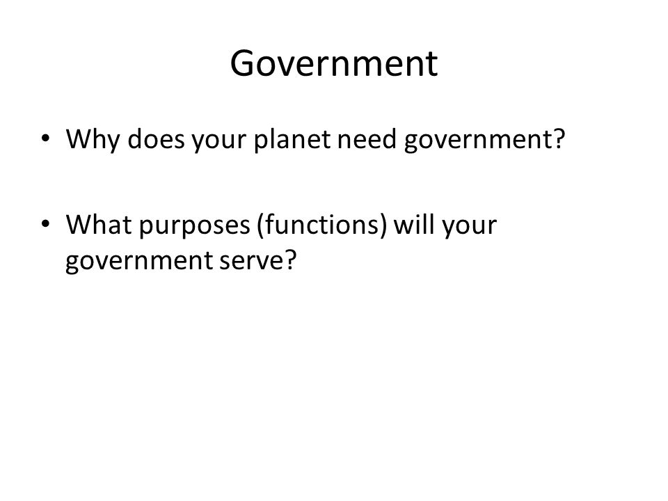 Government Why does your planet need government.