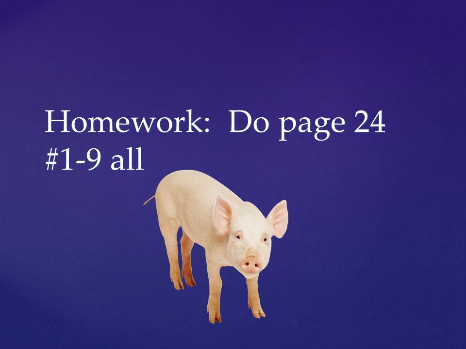 Homework: Do page 24 #1-9 all