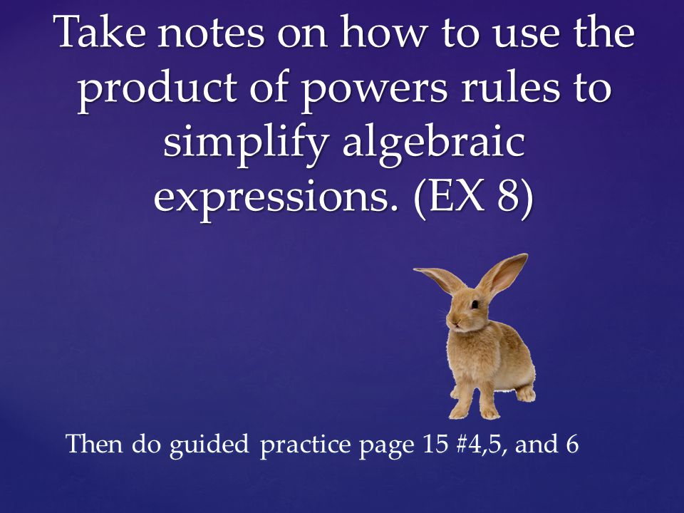 Take notes on how to use the product of powers rules to simplify algebraic expressions.