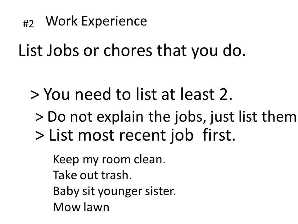 #2 Work Experience List Jobs or chores that you do.