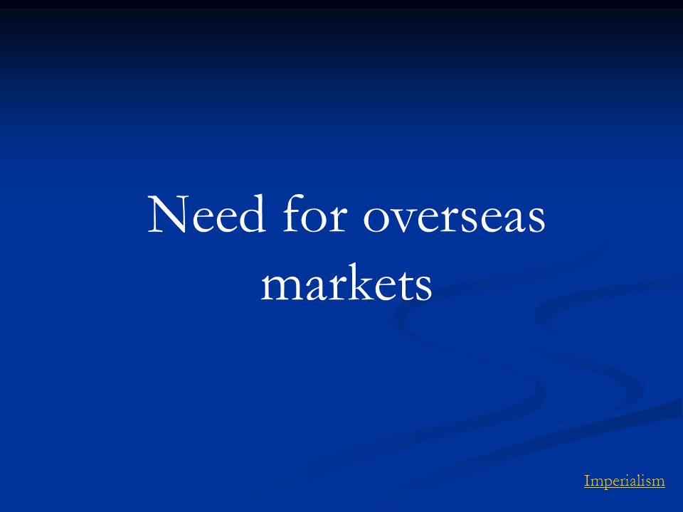 Need for overseas markets Imperialism