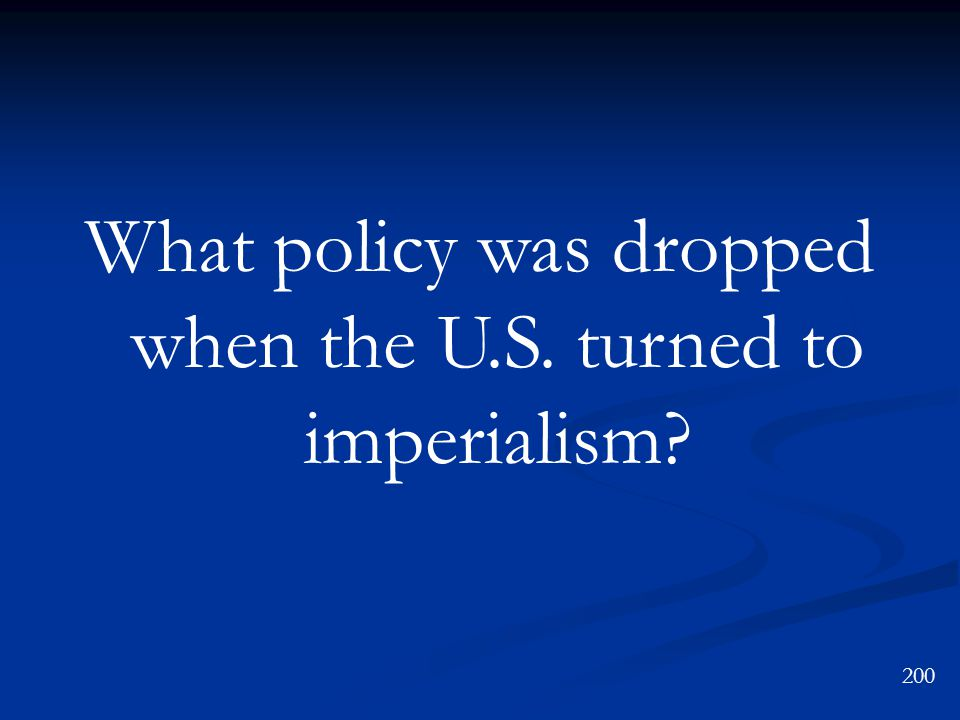 What policy was dropped when the U.S. turned to imperialism 200