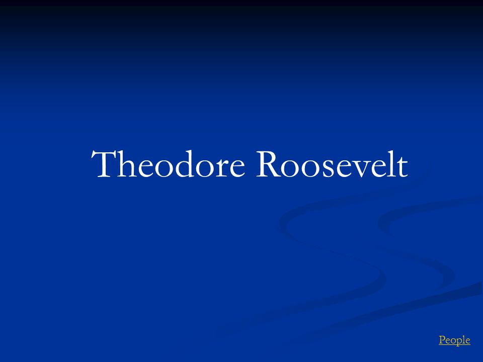 Theodore Roosevelt People