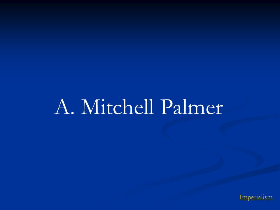 A. Mitchell Palmer Imperialism