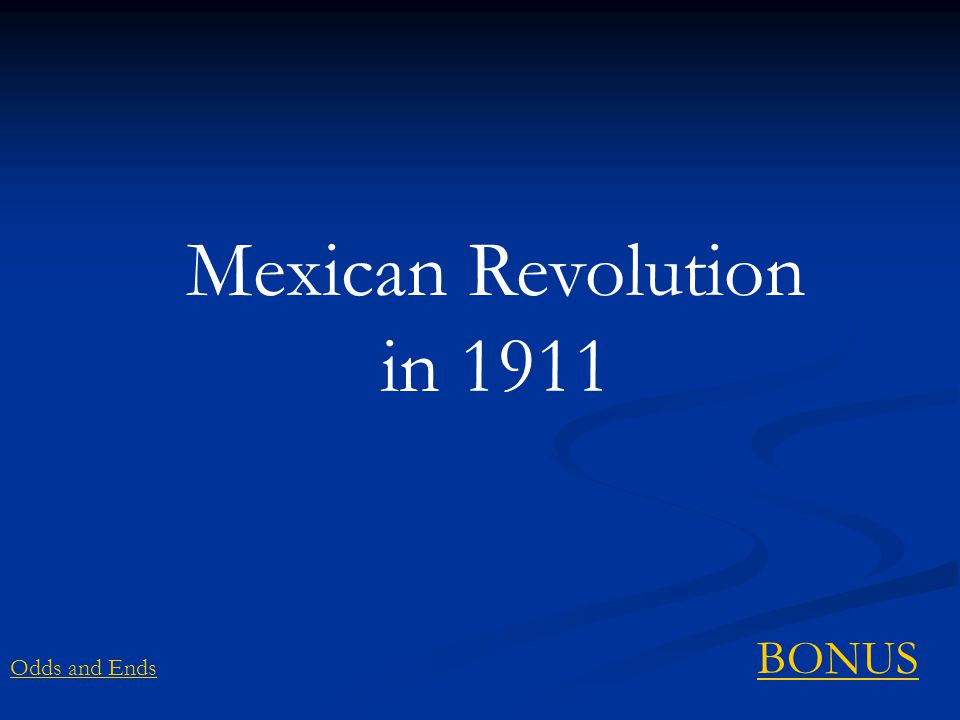 Mexican Revolution in 1911 Odds and Ends BONUS