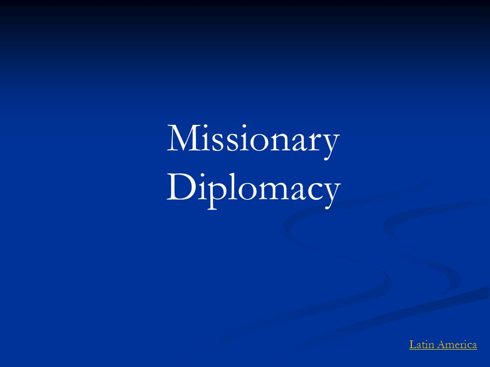 Missionary Diplomacy Latin America