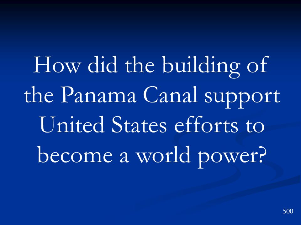 How did the building of the Panama Canal support United States efforts to become a world power 500