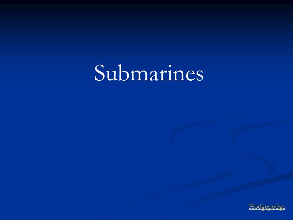Submarines Hodgepodge