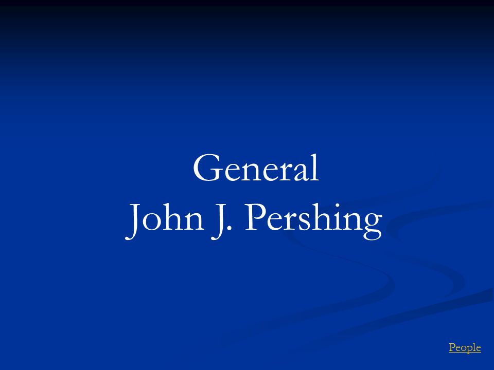 General John J. Pershing People