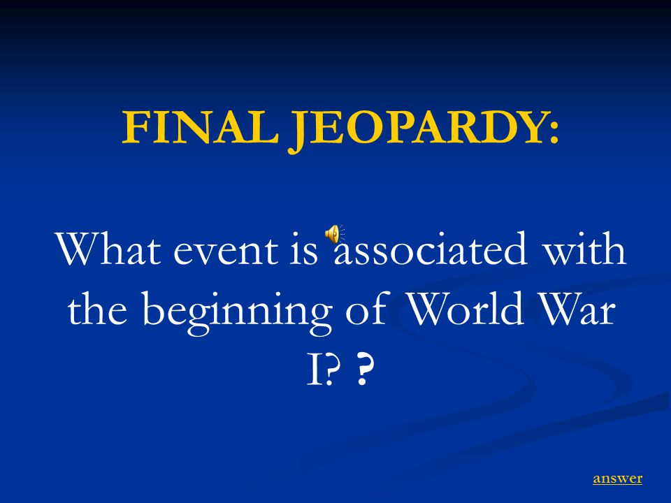FINAL JEOPARDY: What event is associated with the beginning of World War I answer