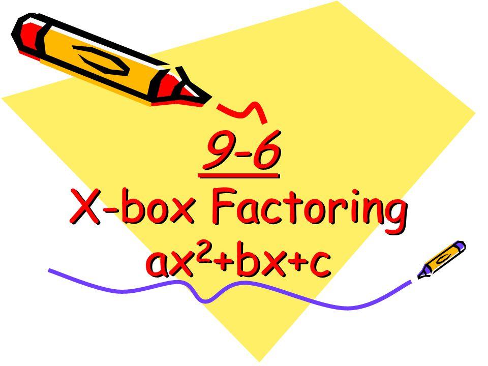 9-6 X-box Factoring ax 2 +bx+c