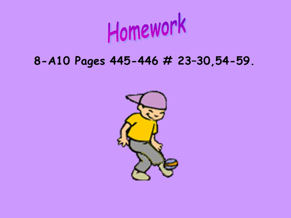 8-A10 Pages 445-446 # 23–30,54-59.
