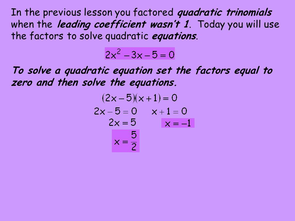 In the previous lesson you factored quadratic trinomials when the leading coefficient wasn't 1.
