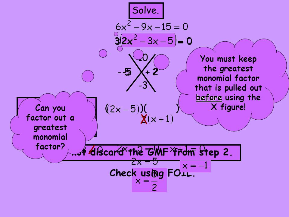 -5 2 + 2 ( )( ) Solve.-10 -3 Do not discard the GMF from step 2.