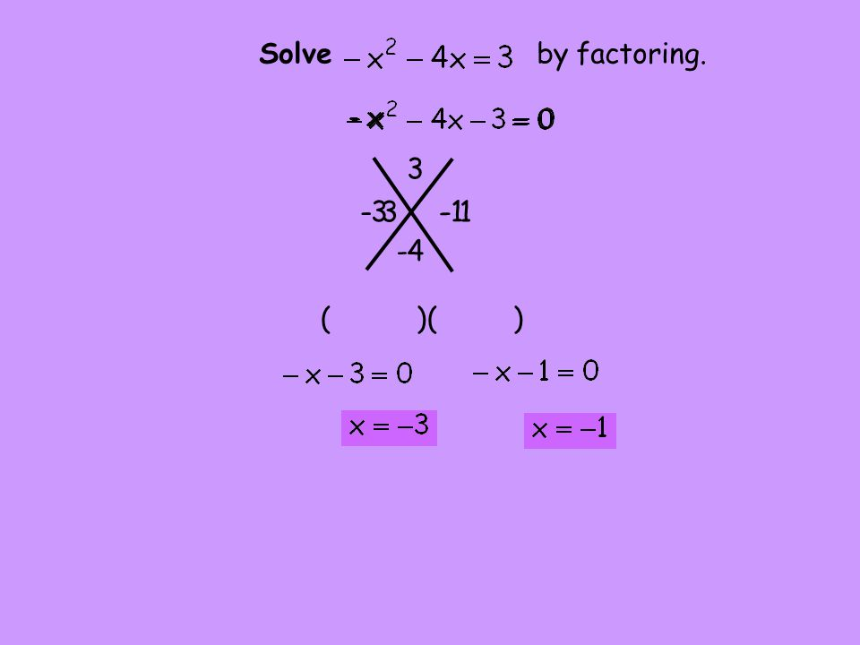 - 3 ( )( ) 3 -4 - 1 Solve by factoring.