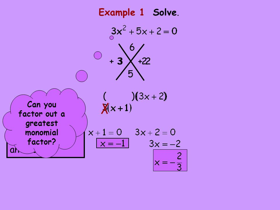 ( )( ) Example 1 Solve.6 5 + 3 + 2 3 2 Set the factors equal to zero and solve.