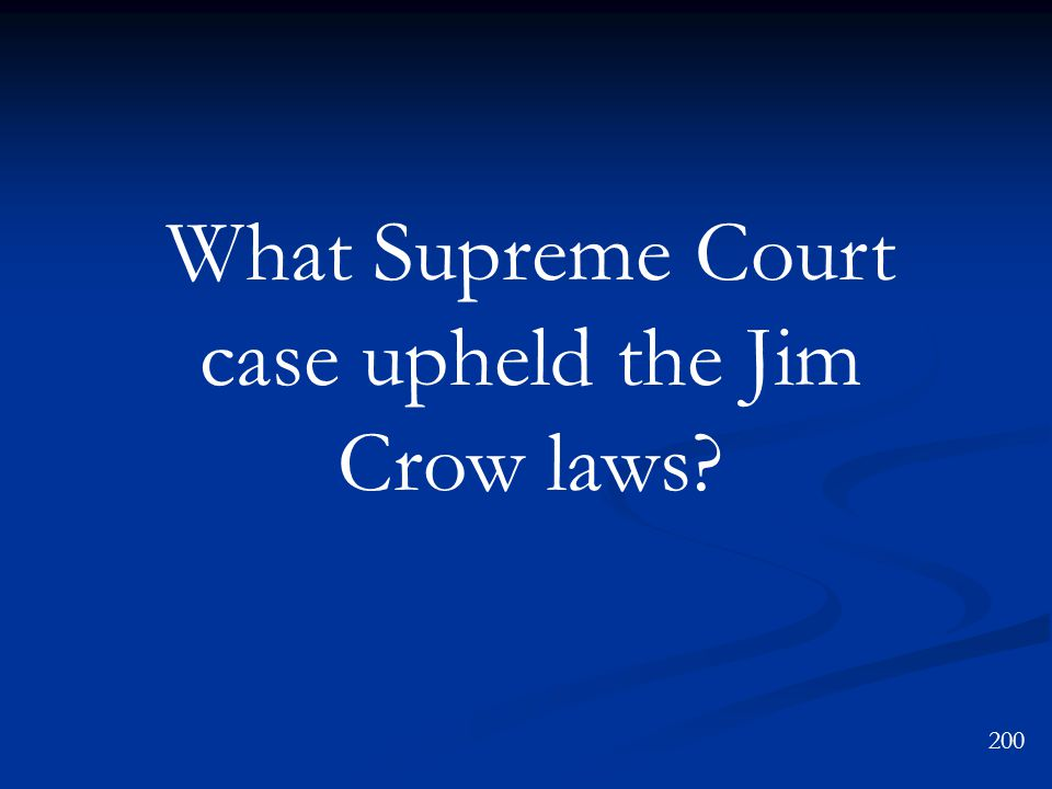 What Supreme Court case upheld the Jim Crow laws? 200