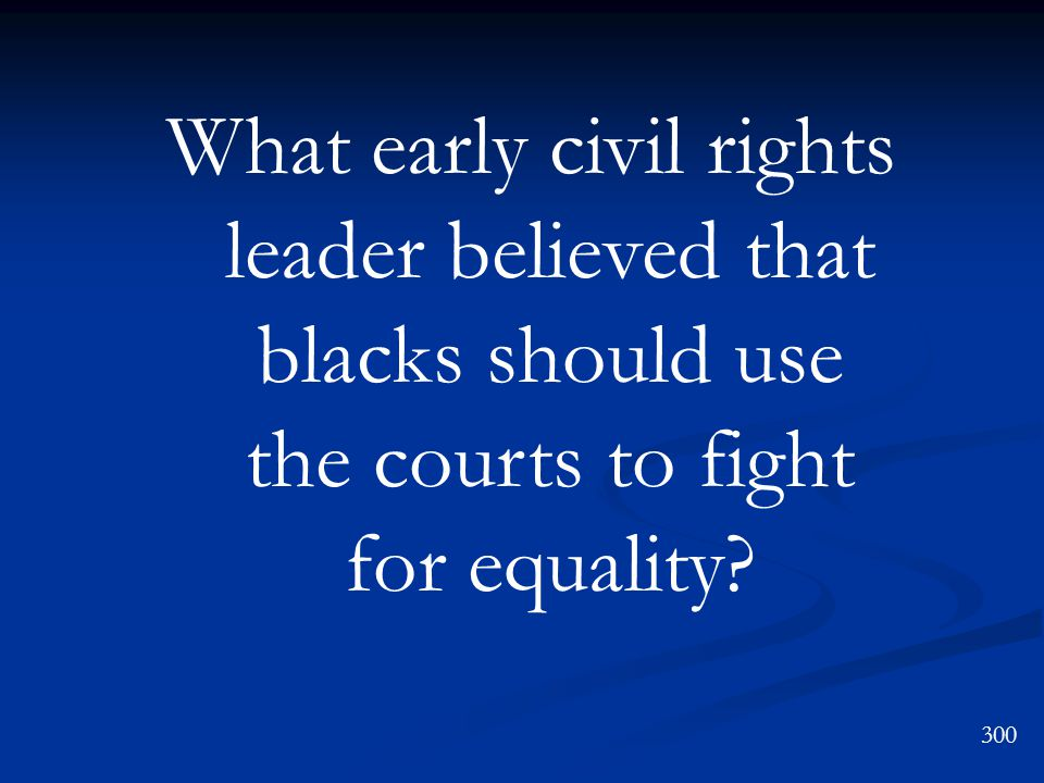 What early civil rights leader believed that blacks should use the courts to fight for equality.