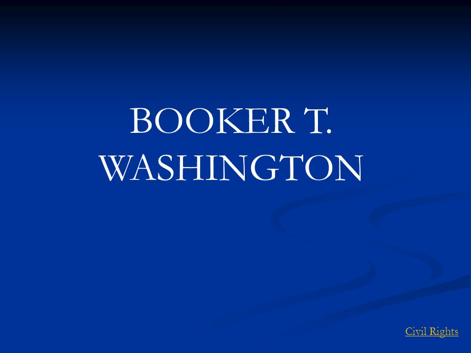 BOOKER T. WASHINGTON Civil Rights
