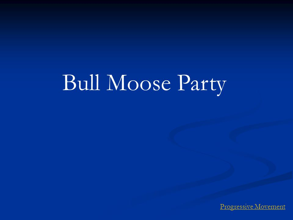 Bull Moose Party Progressive Movement