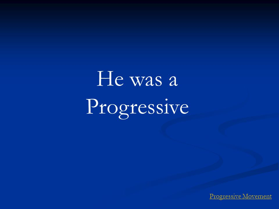 He was a Progressive Progressive Movement