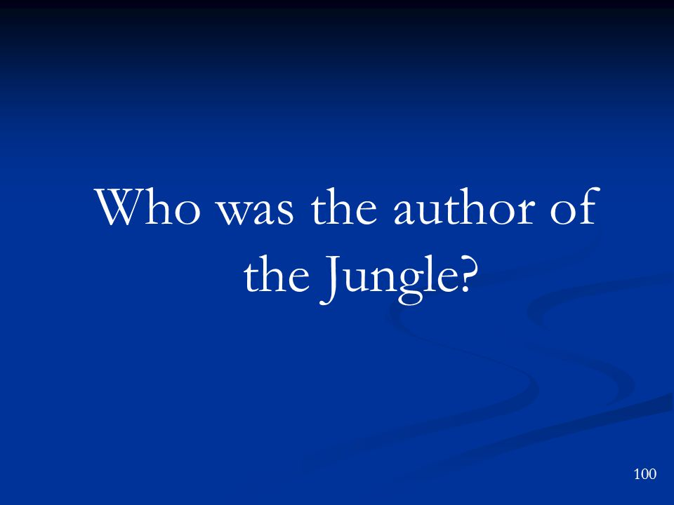 Who was the author of the Jungle? 100