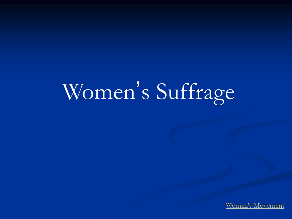 Women ' s Suffrage Women s Movement
