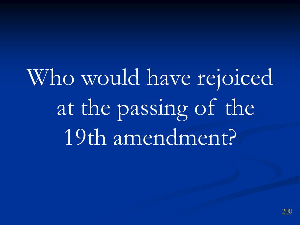 Who would have rejoiced at the passing of the 19th amendment? 200