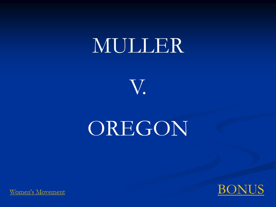 MULLER V. OREGON BONUS Women s Movement