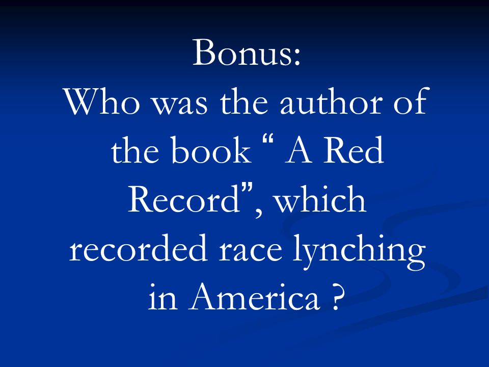 Bonus: Who was the author of the book A Red Record , which recorded race lynching in America ?