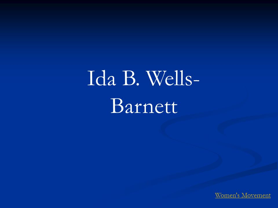 Ida B. Wells- Barnett Women s Movement