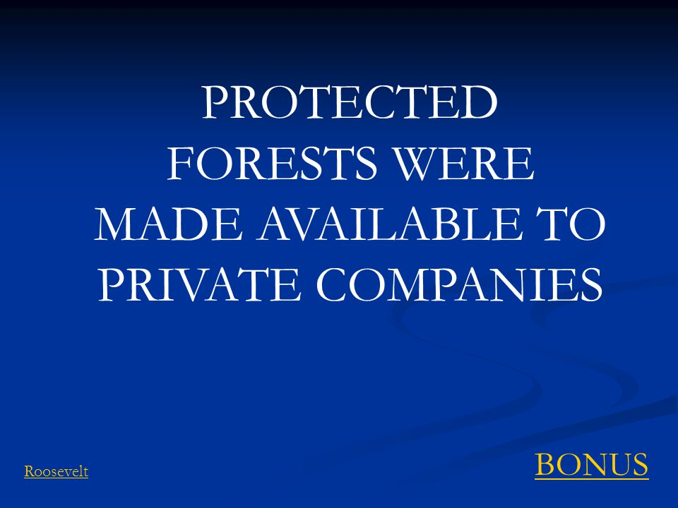 PROTECTED FORESTS WERE MADE AVAILABLE TO PRIVATE COMPANIES BONUS Roosevelt