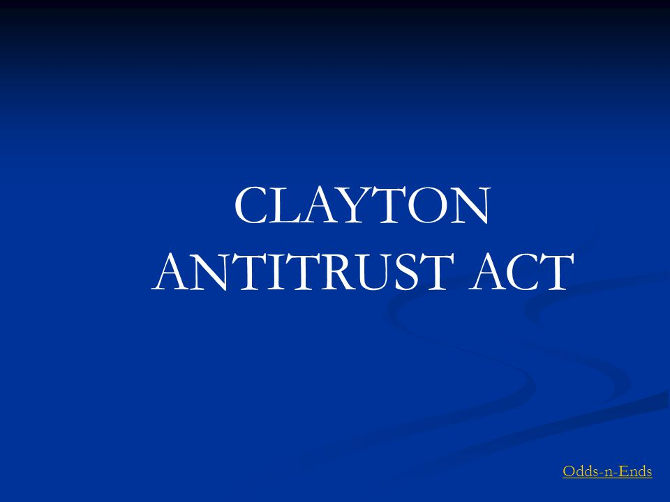 CLAYTON ANTITRUST ACT Odds-n-Ends
