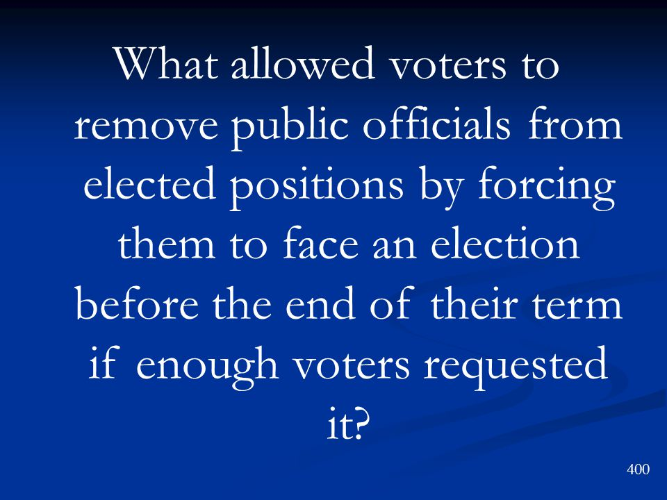 What allowed voters to remove public officials from elected positions by forcing them to face an election before the end of their term if enough voters requested it.