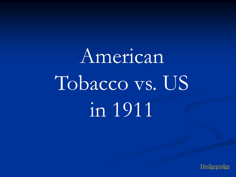 American Tobacco vs. US in 1911 Hodgepodge