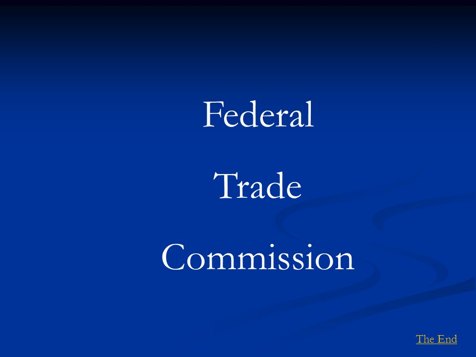 Federal Trade Commission The End