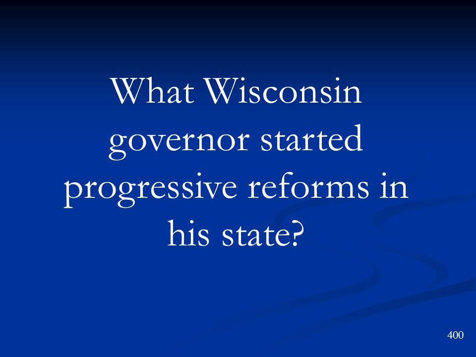 What Wisconsin governor started progressive reforms in his state? 400