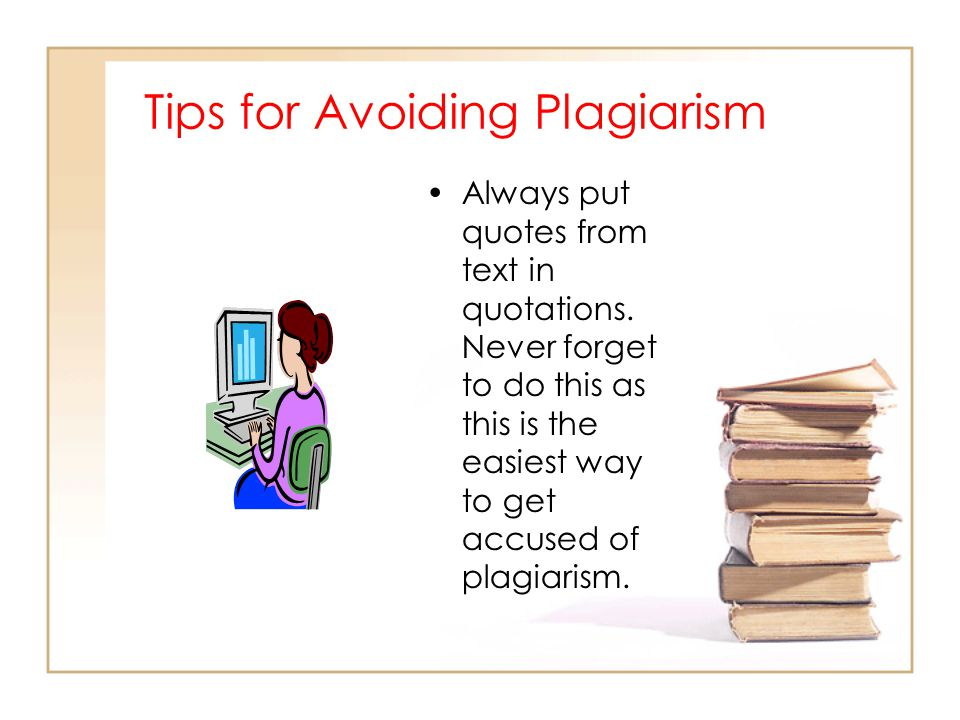 Examples of Plagiarism… Copying and pasting text from online encyclopedias Copying and pasting text from any web site Using photographs, video or audio without permission or acknowledgement Using another student's or your parents' work and claiming it as your own even with permission Using your own work without properly citing it.